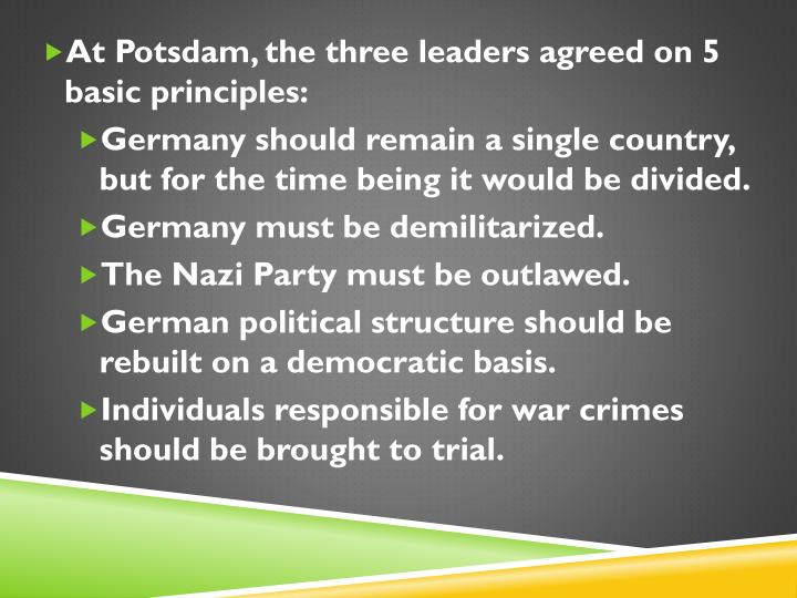 At Potsdam, the three leaders agreed on 5 basic principles: