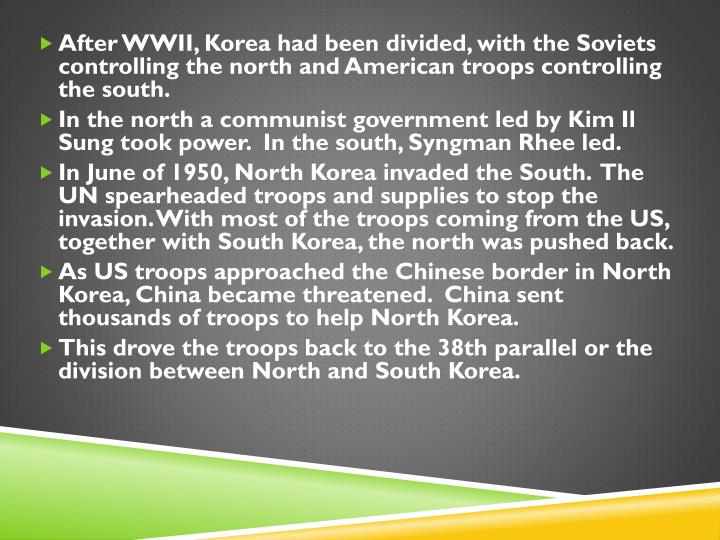 After WWII, Korea had been divided, with the Soviets controlling the north and American troops controlling the south.