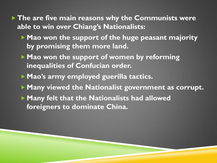 The are five main reasons why the Communists were able to win over Chiang's Nationalists: