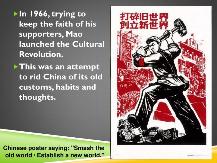 In 1966, trying to keep the faith of his supporters, Mao launched the Cultural Revolution.