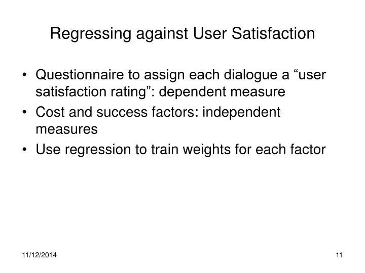 Regressing against User Satisfaction