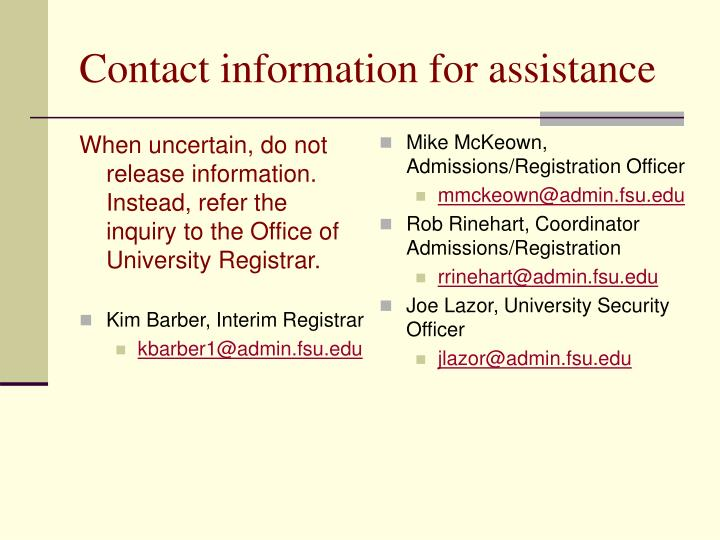 When uncertain, do not release information. Instead, refer the inquiry to the Office of University Registrar.
