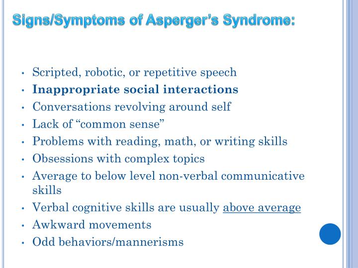 Signs/Symptoms of Asperger's Syndrome: