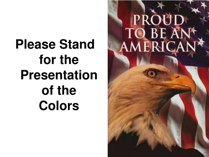 Please Stand for the Presentation of the Colors
