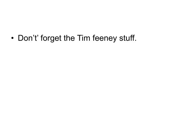 Don't' forget the Tim feeney stuff.