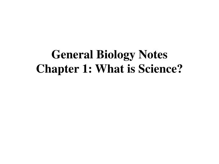 General biology notes chapter 1 what is science