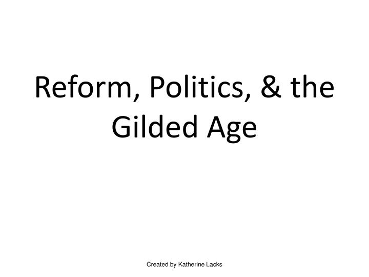 Reform politics the gilded age