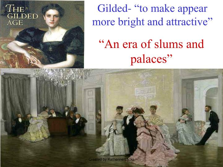 "Gilded- ""to make appear more bright and attractive"""