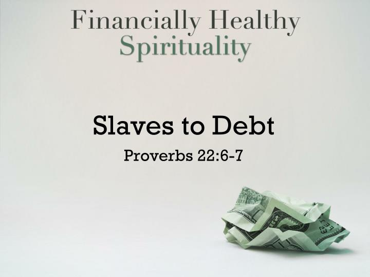Slaves to debt proverbs 22 6 7