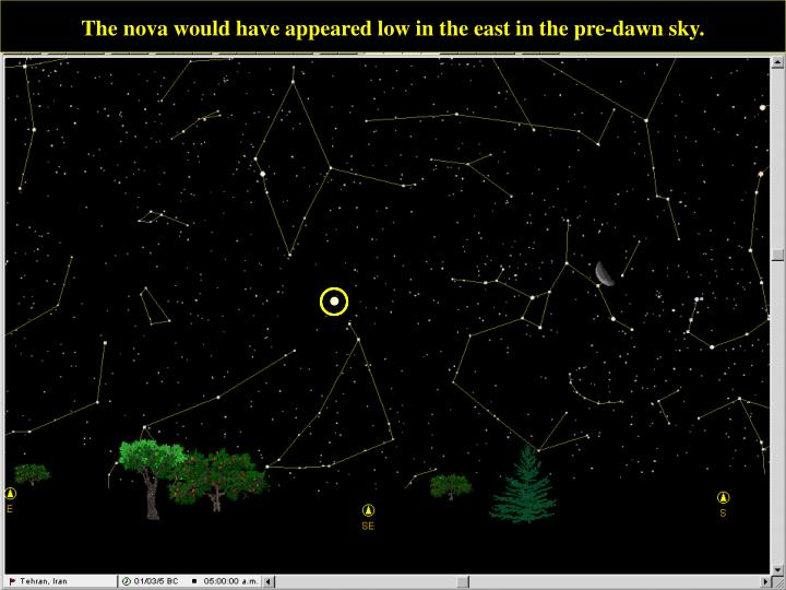 The nova would have appeared low in the east in the pre-dawn sky.