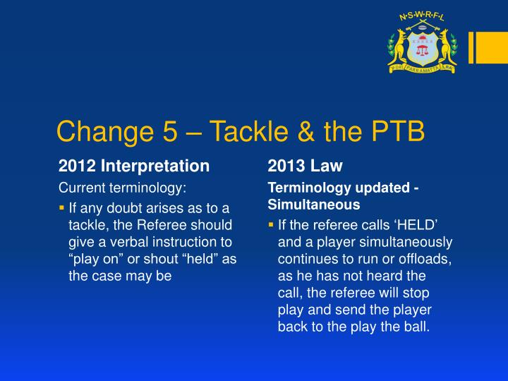 Change 5 – Tackle & the PTB