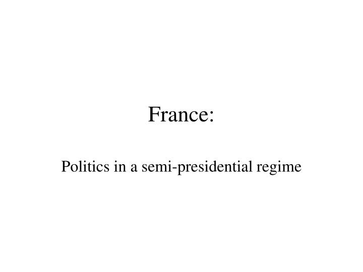 semi-presidential system in france essay Free essays #4 who is a good leader french semi presidential system essay the modern france government is represented with a semi presidential system.