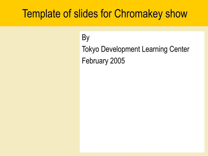 Template of slides for chromakey show