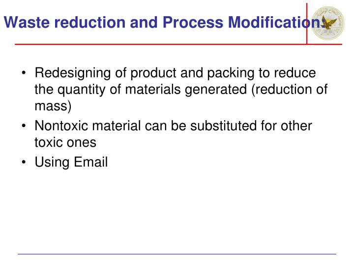Waste reduction and Process Modification: