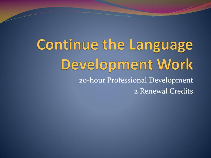 Continue the language development work