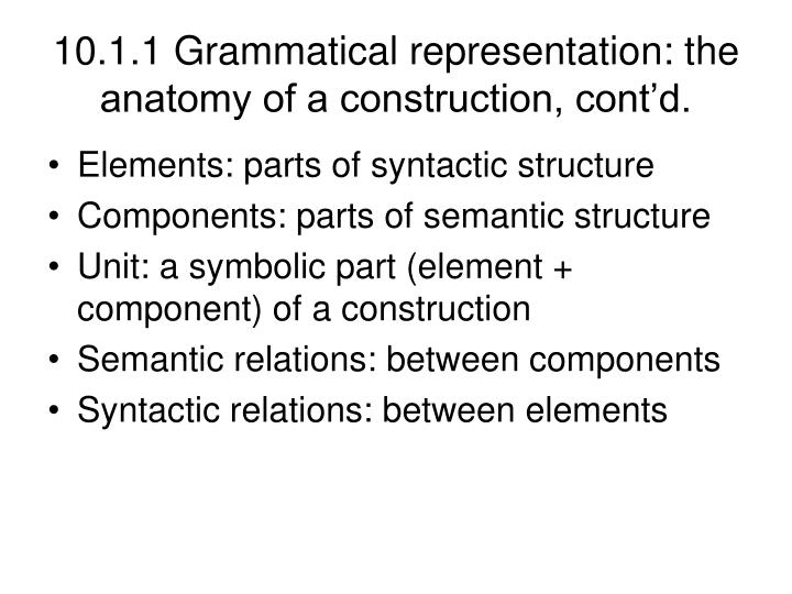 10 1 1 grammatical representation the anatomy of a construction cont d