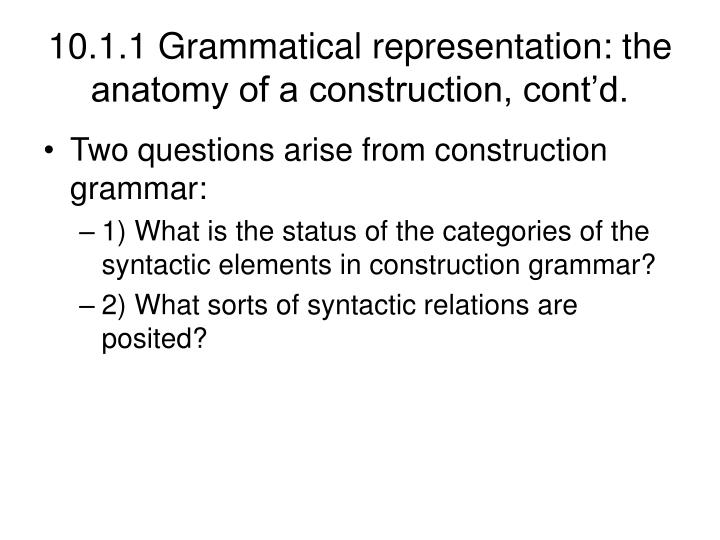 10.1.1 Grammatical representation: the anatomy of a construction, cont'd.
