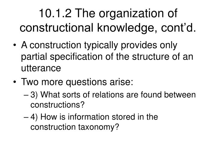 10.1.2 The organization of constructional knowledge, cont'd.