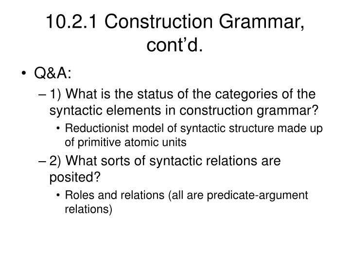 10.2.1 Construction Grammar, cont'd.