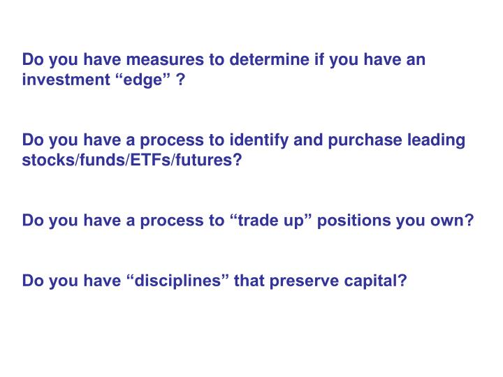 "Do you have measures to determine if you have an investment ""edge"" ?"