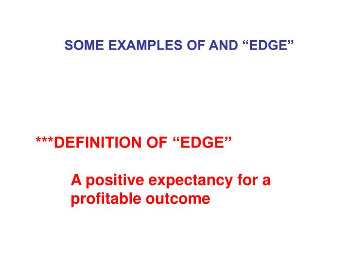 "SOME EXAMPLES OF AND ""EDGE"""