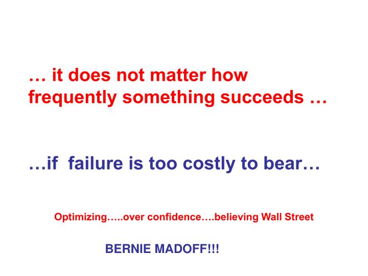 … it does not matter how frequently something succeeds …