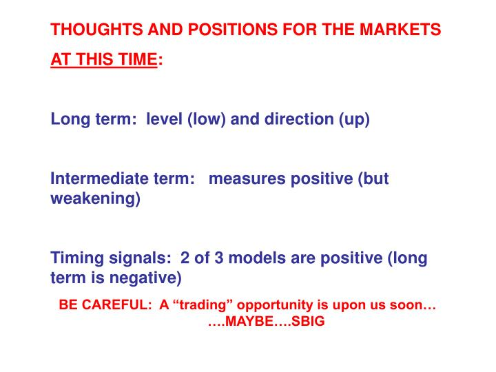 THOUGHTS AND POSITIONS FOR THE MARKETS
