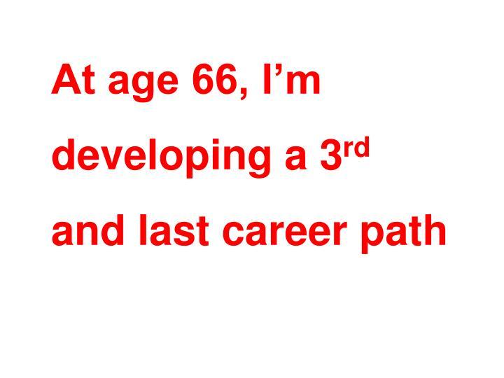 At age 66, I'm