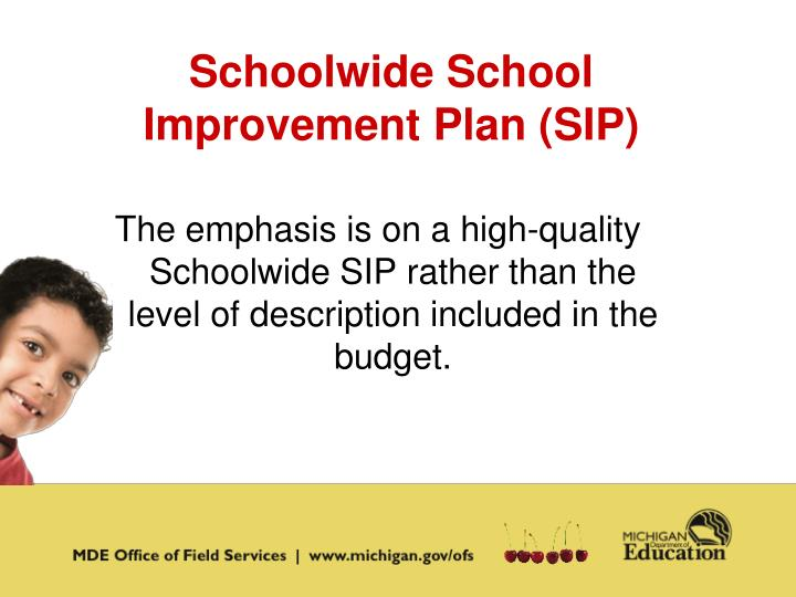 The emphasis is on a high-quality Schoolwide SIP rather than the level of description included in the budget.