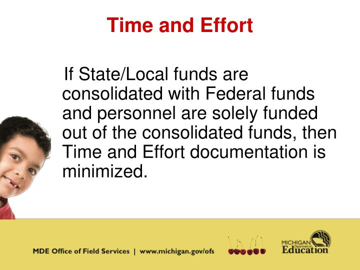 If State/Local funds are consolidated with Federal funds and personnel are solely funded out of the consolidated funds, then Time and Effort documentation is minimized.