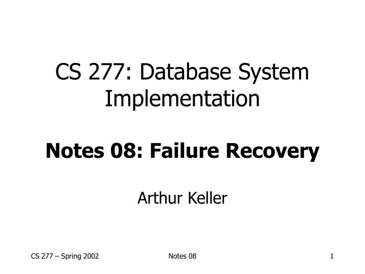 Cs 277 database system implementation notes 08 failure recovery