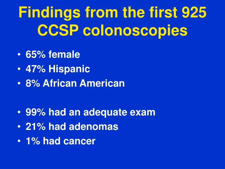 Findings from the first 925 CCSP colonoscopies