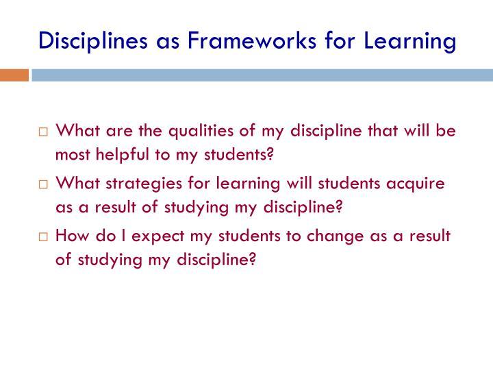 Disciplines as Frameworks for Learning