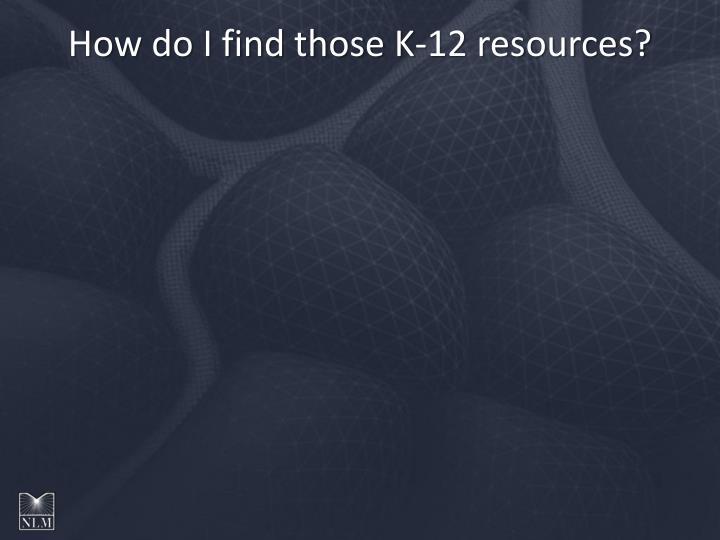 How do I find those