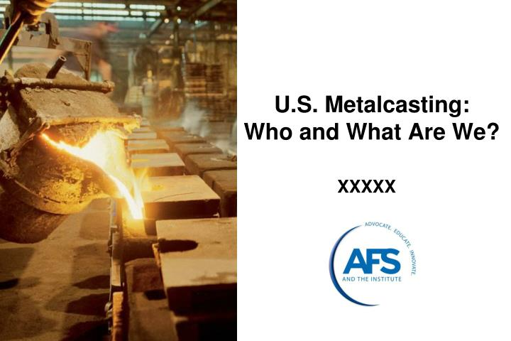 U s metalcasting who and what are we