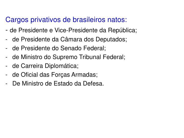 Cargos privativos de brasileiros natos: