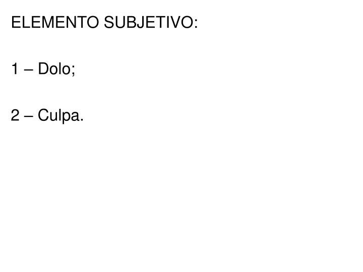 ELEMENTO SUBJETIVO: