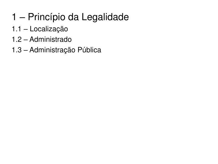 1 – Princípio da Legalidade