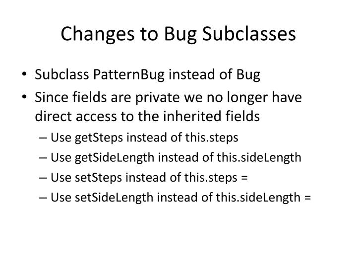 Changes to Bug Subclasses