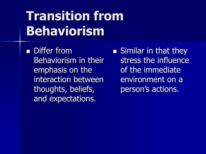 Differ from Behaviorism in their emphasis on the interaction between thoughts, beliefs, and expectations.