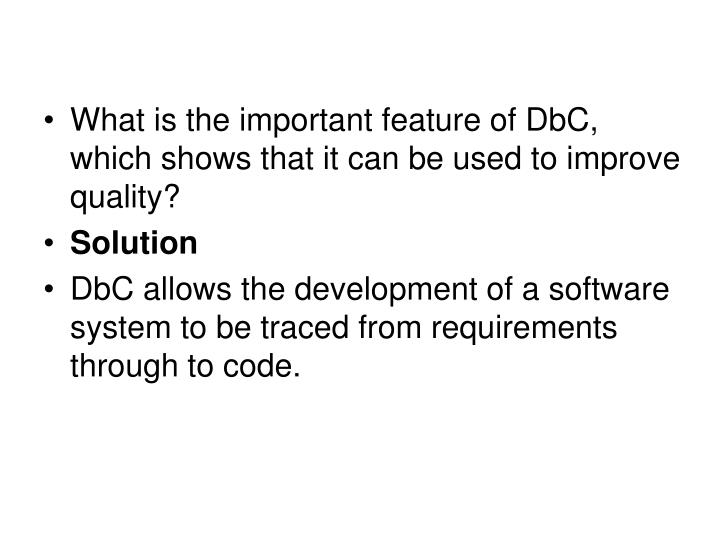 What is the important feature of DbC, which shows that it can be used to improve quality?