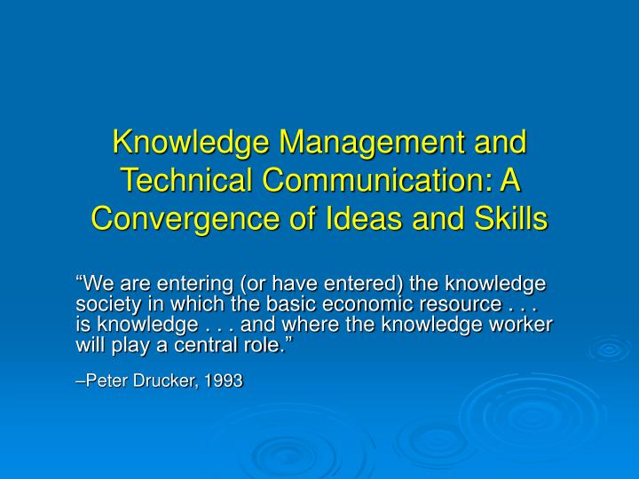Knowledge Management and Technical Communication: A Convergence of Ideas and Skills