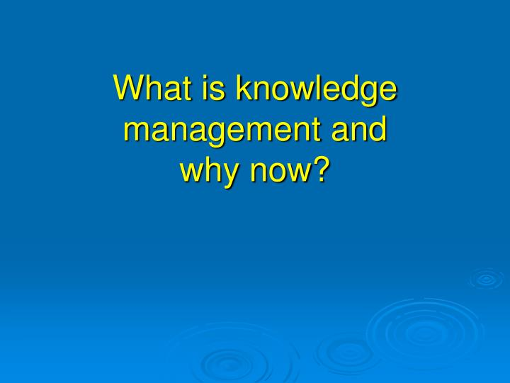 What is knowledge management and