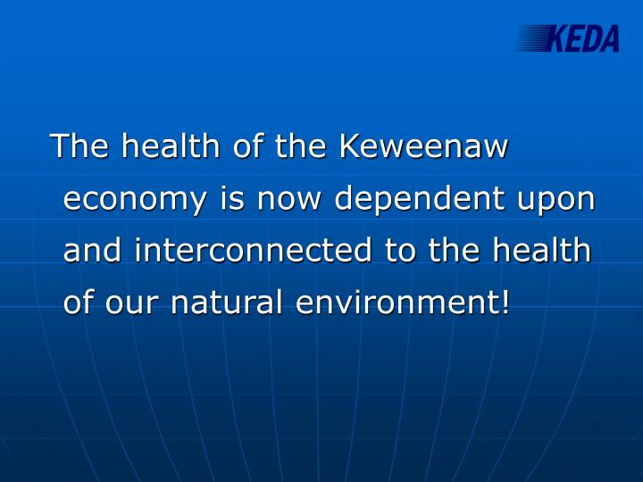 The health of the Keweenaw economy is now dependent upon and interconnected to the health of our natural environment!
