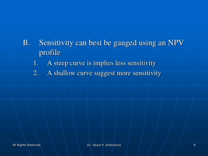 Sensitivity can best be gauged using an NPV profile