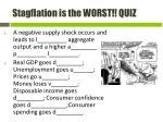 stagflation is the worst quiz