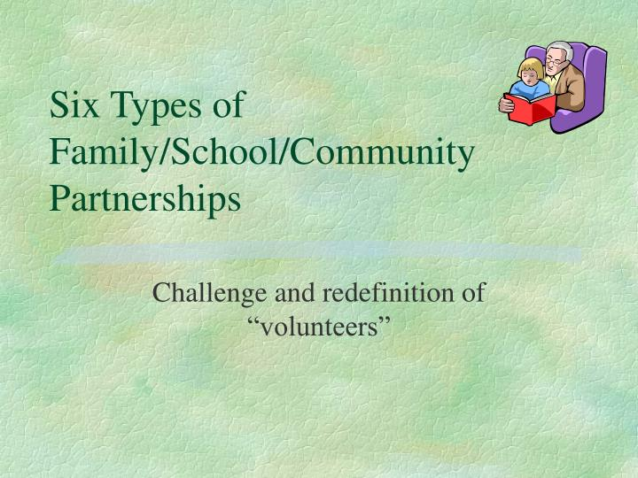 Six types of family school community partnerships