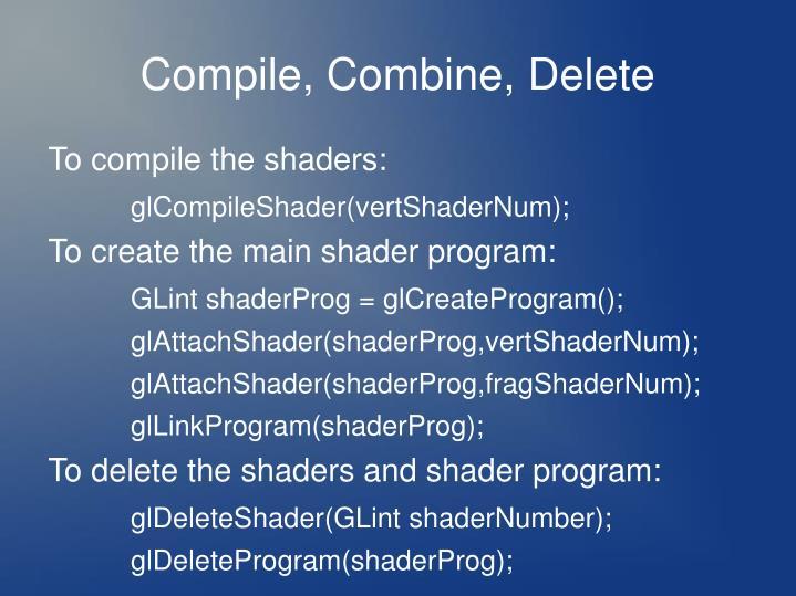 Compile, Combine, Delete