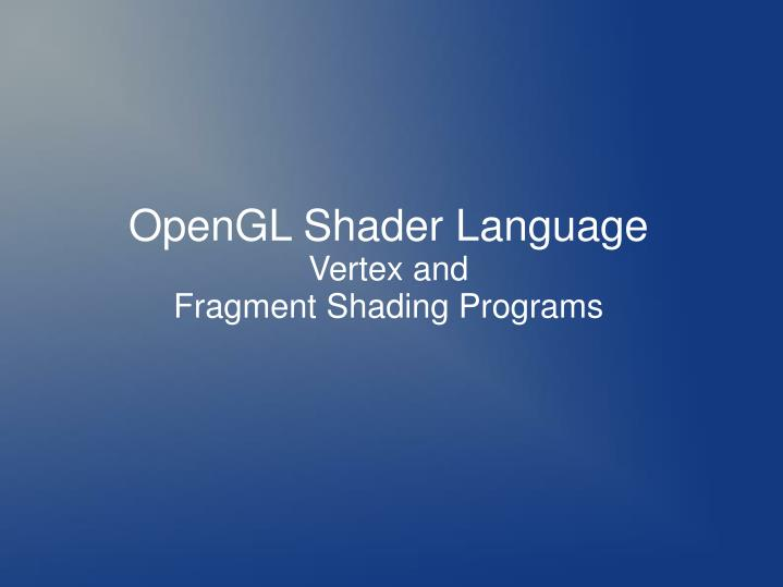 Opengl shader language vertex and fragment shading programs