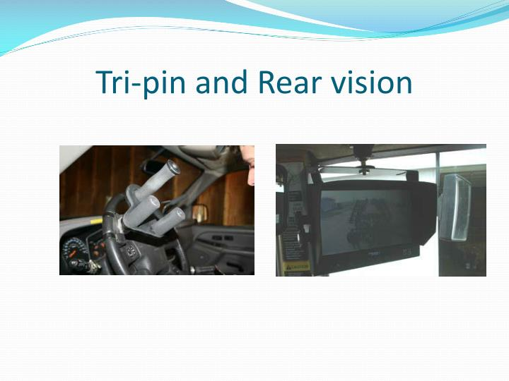 Tri-pin and Rear vision